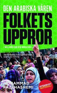Den arabiska våren : folkets uppror i Mellanöstern och Nordafrika