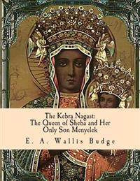 The Kebra Nagast: The Queen of Sheba and Her Only Son Menyelek