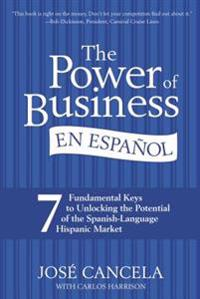 The Power of Business En Español: 7 Fundamental Keys to Unlocking the Potential of the Spanish-Language Hispanic Market