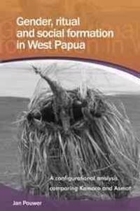 Gender, Ritual and Social Formation in West Papua: A Configurational Analysis Comparing Kamoro and Asmat