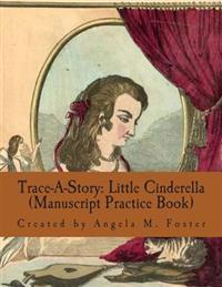 Trace-A-Story: Little Cinderella (Manuscript Practice Book)