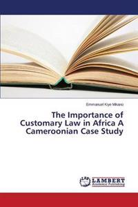The Importance of Customary Law in Africa a Cameroonian Case Study