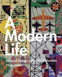 A Modern Life: Art and Design in British Columbia 1945-60