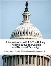 International Wildlife Trafficking Threats to Conservation and National Security