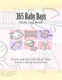 365 Baby Days Daily Log Book: Track and Record All of Your Baby's Daily Activities