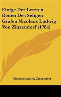 Einige Der Letzten Reden Des Seligen Grafen Nicolaus Ludwig Von Zinzendorf