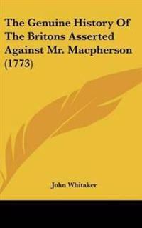 The Genuine History of the Britons Asserted Against Mr. Macpherson