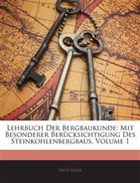Lehrbuch Der Bergbaukunde: Mit Besonderer Berücksichtigung Des Steinkohlenbergbaus, Volume 1