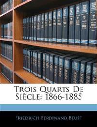 Trois Quarts De Siècle: 1866-1885
