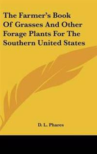 The Farmer's Book Of Grasses And Other Forage Plants For The Southern United States