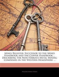 Mines Register: Successor to the Mines Handbook and the Copper Handbook ... Describing the Non-Ferrous Metal Mining Companies in the Western Hemispher