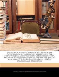 Bibliotheca Medico-Chirurgica Et Anatomico-Physiologica: Alphabetisches Verzeichniss Der Medicinischen, Chirurgischen, Geburtsh Lflichen, Anatomischen