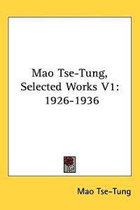 Mao Tse-Tung, Selected Works Vol 1: 1926-1936