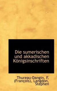 Die Sumerischen Und Akkadischen Konigsinschriften