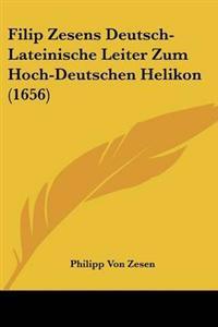 Filip Zesens Deutsch-Lateinische Leiter Zum Hoch-Deutschen Helikon (1656)