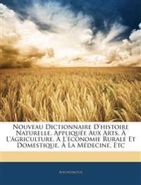Nouveau Dictionnaire D'histoire Naturelle, Appliquée Aux Arts, À L'ágriculture, À L'économie Rurale Et Domestique, À La Médecine, Etc