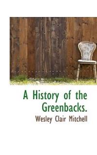 A History of the Greenbacks.
