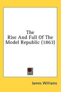 The Rise And Fall Of The Model Republic (1863)