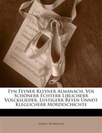 Eyn Feyner Kleyner Almanach, Vol Schönerr Echterr Liblicherr Volckslieder, Lustigerr Reyen Unndt Kleglicherr Mordeschichte