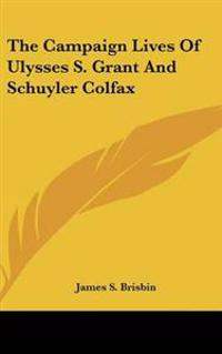 Campaign Lives Of Ulysses S. Grant And Schuyler Colfax