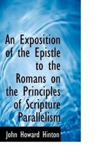 An Exposition of the Epistle to the Romans on the Principles of Scripture Parallelism