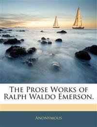 The Prose Works of Ralph Waldo Emerson.