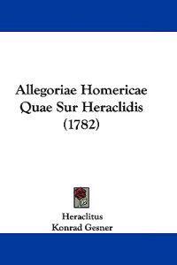 Allegoriae Homericae Quae Sur Heraclidis