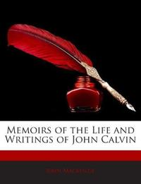 Memoirs of the Life and Writings of John Calvin