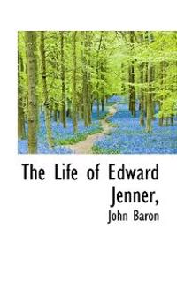 The Life of Edward Jenner,