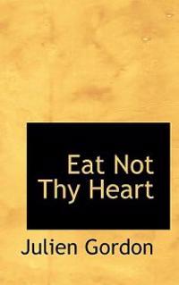 Eat Not Thy Heart