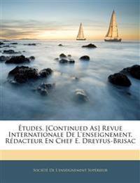 Etudes. [Continued As] Revue Internationale de L'Enseignement. Redacteur En Chef E. Dreyfus-Brisac