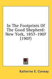 In The Footprints Of The Good Shepherd: New York, 1857-1907