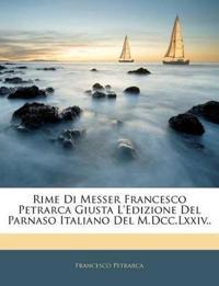 Rime Di Messer Francesco Petrarca Giusta L'edizione Del Parnaso Italiano Del M.Dcc.Lxxiv..