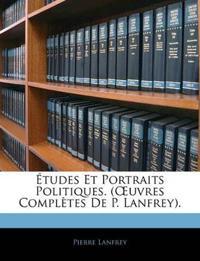 Études Et Portraits Politiques. (Œuvres Complètes De P. Lanfrey).