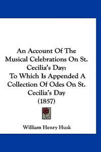 An Account of the Musical Celebrations on St. Cecilia's Day