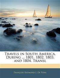 Travels in South America, During ... 1801, 1802, 1803, and 1804. Transl