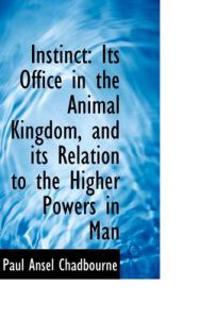 Instinct: Its Office in the Animal Kingdom, and Its Relation to the Higher Powers in Man