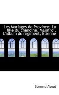 Les Mariages de Province: La Fille Du Chanoine, Mainfroi, L'Album Du R Giment; Tienne