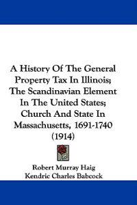 A History of the General Property Tax in Illinois; the Scandinavian Element in the United States; Church and State in Massachusetts, 1691-1740