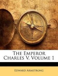 The Emperor Charles V, Volume 1