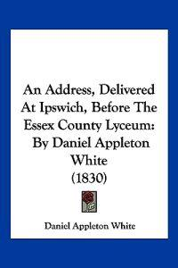 An Address, Delivered at Ipswich, Before the Essex County Lyceum
