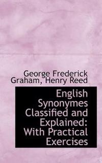 English Synonymes Classified and Explained