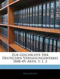 Zur Geschichte Der Deutschen Verfassungswerkes 1848-49: Abth. 1; 1, 2 Zweite Abtheilung
