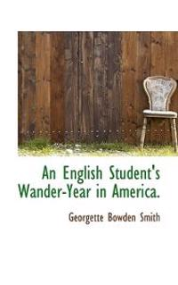 An English Student's Wander-Year in America.