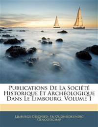 Publications De La Société Historique Et Archéologique Dans Le Limbourg, Volume 1
