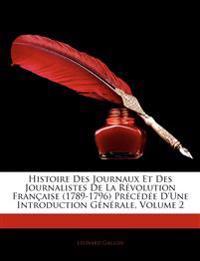 Histoire Des Journaux Et Des Journalistes de La R Volution Fran Aise (1789-1796) PR C D E D'Une Introduction G N Rale, Volume 2