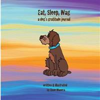 Eat, Sleep, Wag: A Dog's Gratitude Journal