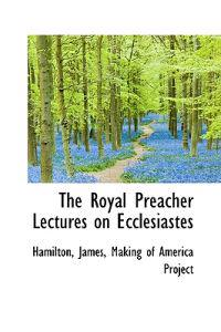 The Royal Preacher Lectures on Ecclesiastes