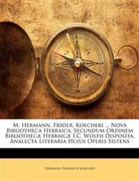 M. Hermann. Frider. Koecheri ... Nova Bibliotheca Hebraica, Secundum Ordinem Bibliothecæ Hebraicæ I.C. Wolfii Disposita, Analecta Literaria Huius Oper