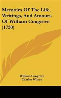 Memoirs of the Life, Writings, and Amours of William Congreve